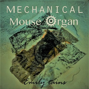 Emily Rains - Mechanical Mouse Organ album