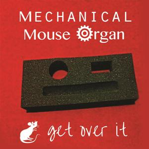 Get Over It - Mechanical Mouse Organ album